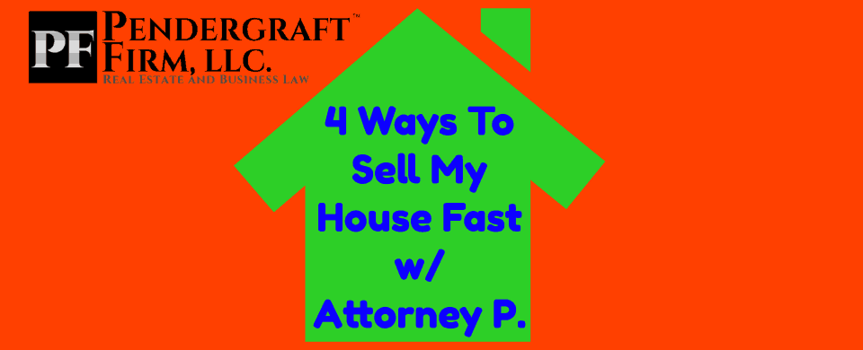 4 Ways To Sell My House Fast With Attorney Real Estate