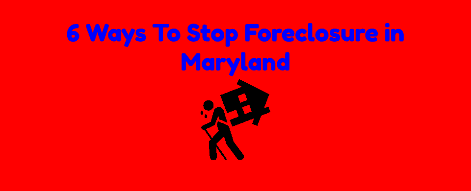 6 Ways To Stop Foreclosure in Maryland