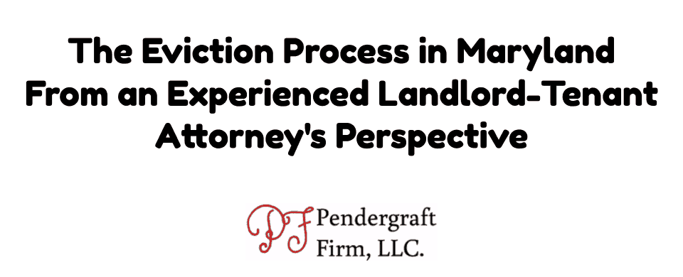 Eviction Process in Maryland From a Landlord Tenant Attorney's Perspective