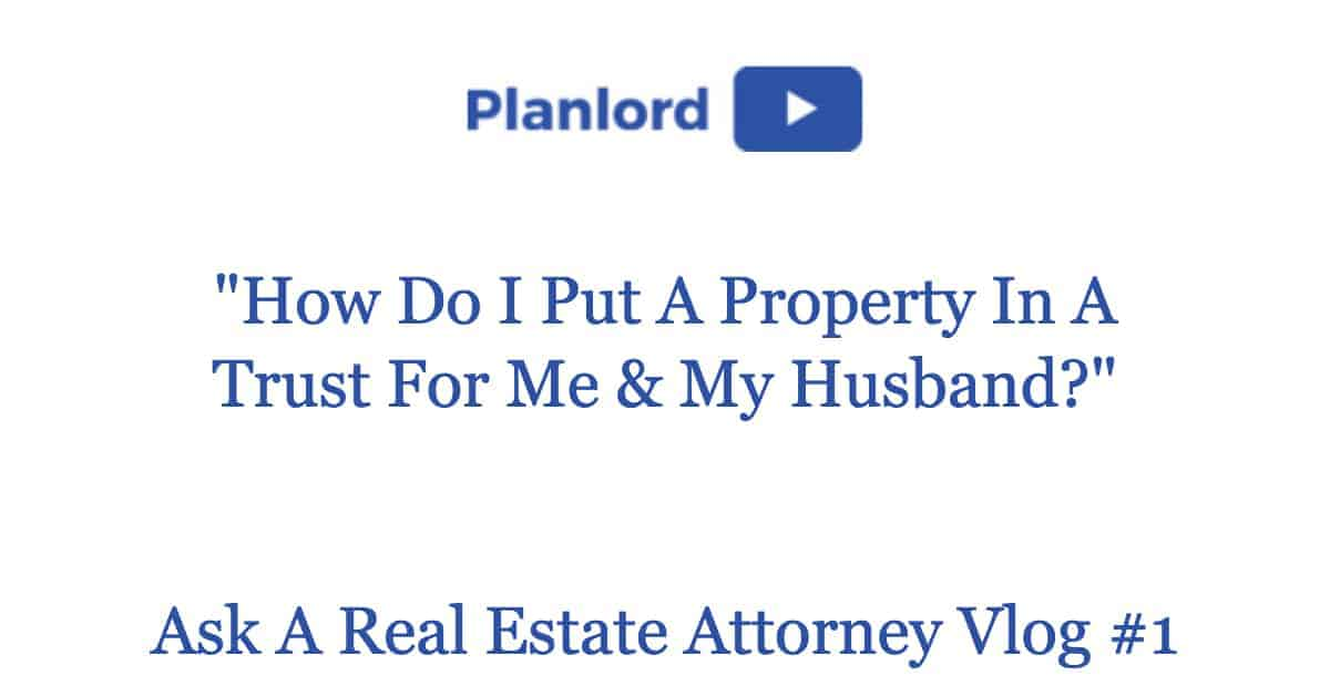 How To Put Property In Trust For Me & My Husband