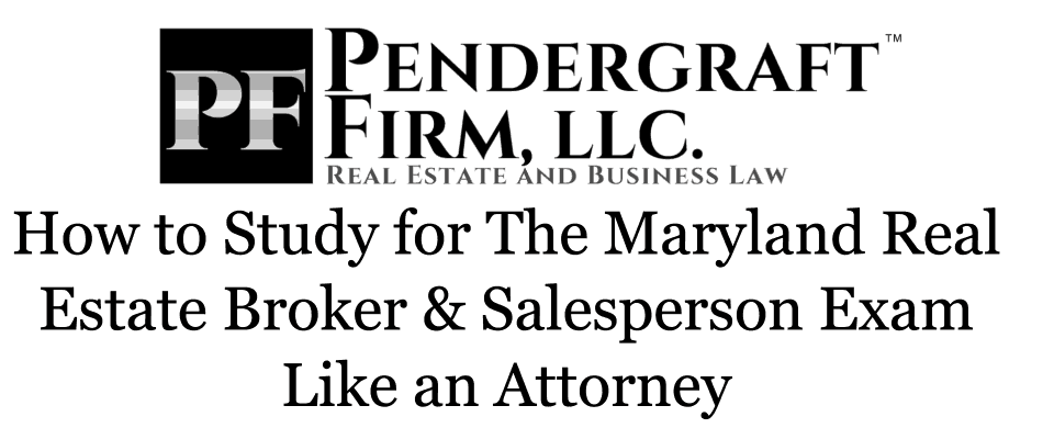 How to Study for The Maryland Real Estate Broker & Salesperson Exam Like an Attorney