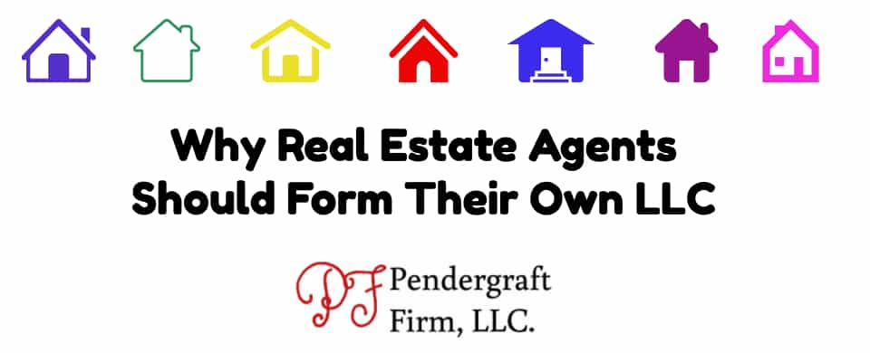 Why Real Estate Agents Should Form Their Own Llc The Pendergraft