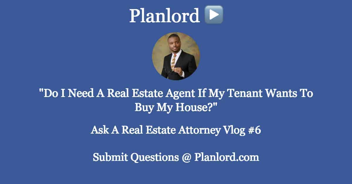 Do I Need A Real Estate Agent If My Tenant Wants To Buy My House?