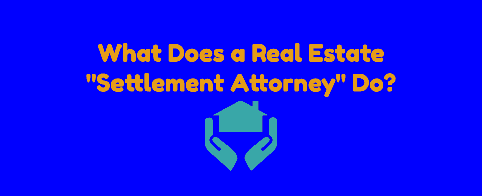 What Does a Real Estate Settlement Attorney Do?